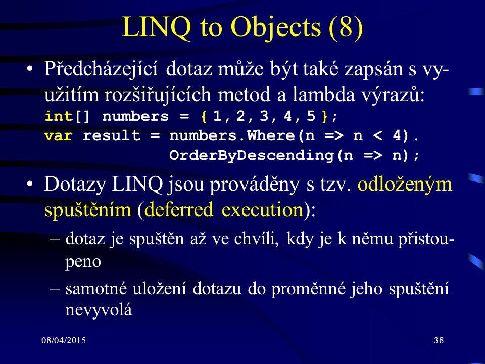 08/04/201538 LINQ to Objects (8) Předcházející dotaz může být také zapsán s vy- užitím rozšiřujících metod a lambda výrazů: int[] numbers = { 1, 2, 3, 4, 5 }; var result = numbers.Where(n => n n); Dotazy LINQ jsou prováděny s tzv.