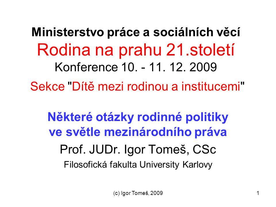 (c) Igor Tomeš, 20091 Ministerstvo práce a sociálních věcí Rodina na prahu 21.století Konference 10. - 11. 12. 2009 Sekce