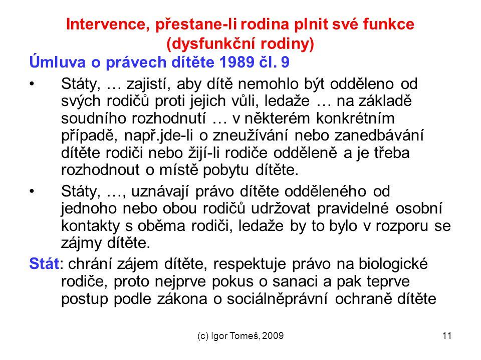 (c) Igor Tomeš, 200911 Intervence, přestane-li rodina plnit své funkce (dysfunkční rodiny) Úmluva o právech dítěte 1989 čl. 9 Státy, … zajistí, aby dí