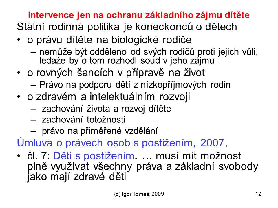 (c) Igor Tomeš, 200912 Intervence jen na ochranu základního zájmu dítěte Státní rodinná politika je koneckonců o dětech o právu dítěte na biologické r