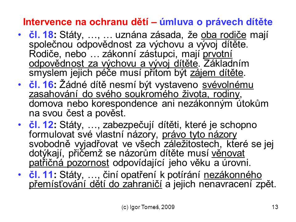 (c) Igor Tomeš, 200913 Intervence na ochranu dětí – úmluva o právech dítěte čl. 18: Státy, …, … uznána zásada, že oba rodiče mají společnou odpovědnos