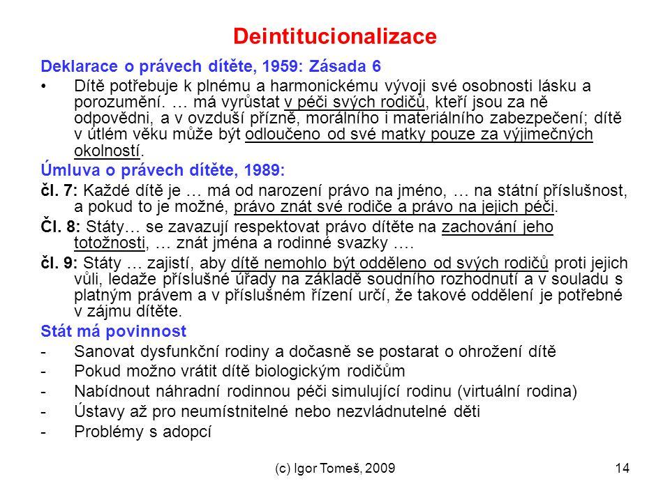 (c) Igor Tomeš, 200914 Deintitucionalizace Deklarace o právech dítěte, 1959: Zásada 6 Dítě potřebuje k plnému a harmonickému vývoji své osobnosti lásk