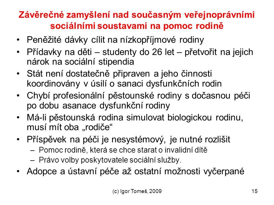 (c) Igor Tomeš, 200915 Závěrečné zamyšlení nad současným veřejnoprávními sociálními soustavami na pomoc rodině Peněžité dávky cílit na nízkopříjmové r