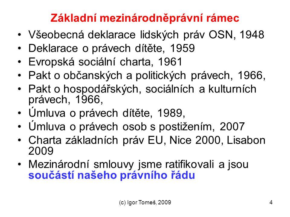 (c) Igor Tomeš, 20094 Základní mezinárodněprávní rámec Všeobecná deklarace lidských práv OSN, 1948 Deklarace o právech dítěte, 1959 Evropská sociální