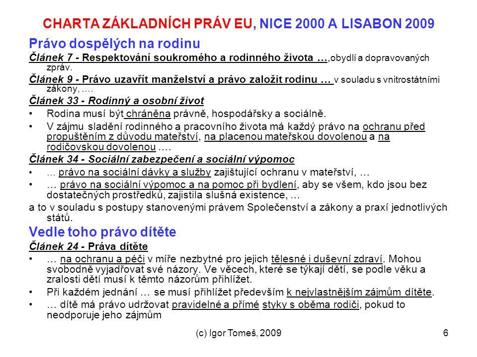 (c) Igor Tomeš, 20096 CHARTA ZÁKLADNÍCH PRÁV EU, NICE 2000 A LISABON 2009 Právo dospělých na rodinu Článek 7 - Respektování soukromého a rodinného živ