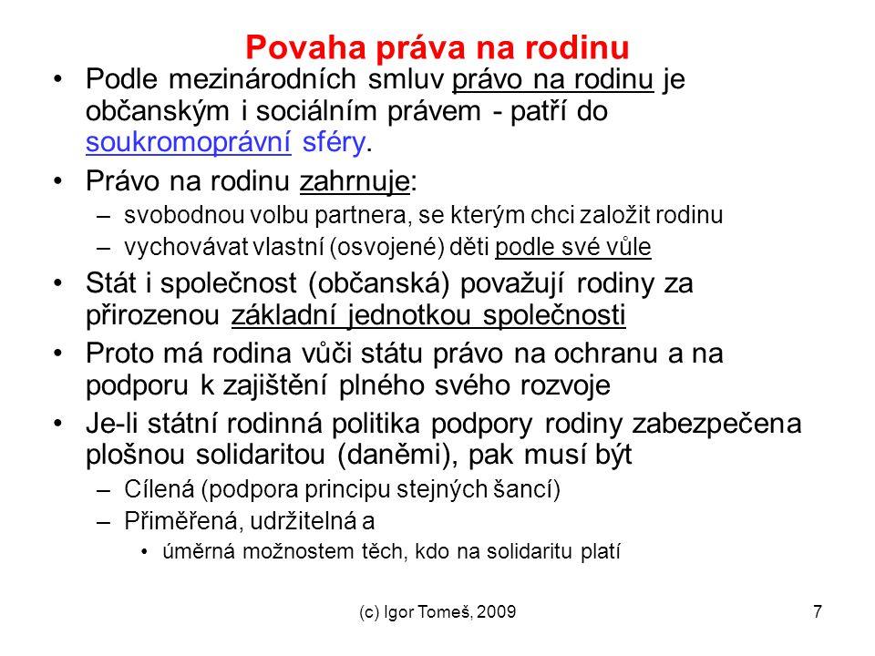 (c) Igor Tomeš, 20097 Povaha práva na rodinu Podle mezinárodních smluv právo na rodinu je občanským i sociálním právem - patří do soukromoprávní sféry