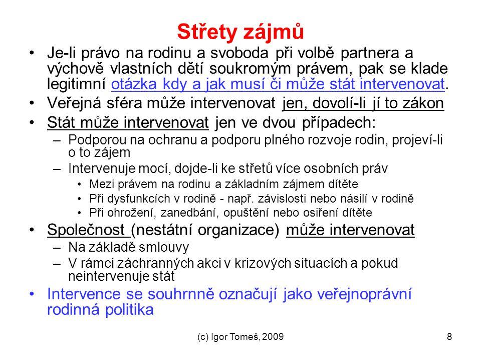 (c) Igor Tomeš, 20098 Střety zájmů Je-li právo na rodinu a svoboda při volbě partnera a výchově vlastních dětí soukromým právem, pak se klade legitimn