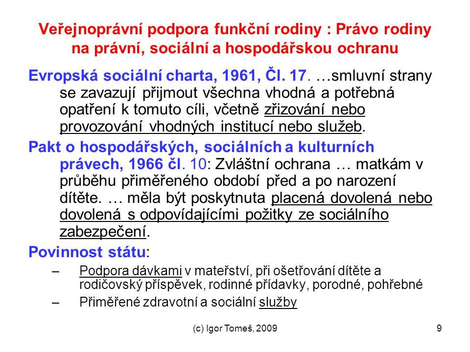 (c) Igor Tomeš, 20099 Veřejnoprávní podpora funkční rodiny : Právo rodiny na právní, sociální a hospodářskou ochranu Evropská sociální charta, 1961, Č