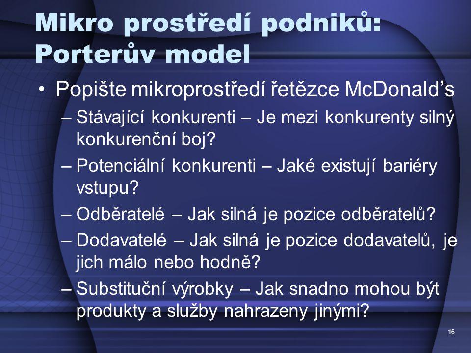 Mikro prostředí podniků: Porterův model Popište mikroprostředí řetězce McDonald's –Stávající konkurenti – Je mezi konkurenty silný konkurenční boj.