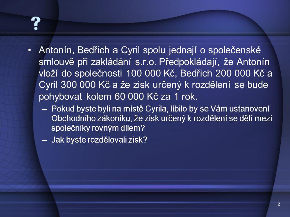2  Antonín, Bedřich a Cyril spolu jednají o společenské smlouvě při zakládání s.r.o.