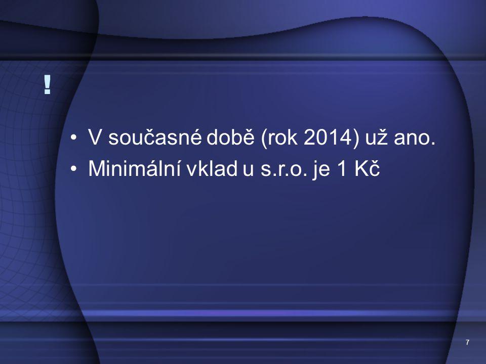 V současné době (rok 2014) už ano. Minimální vklad u s.r.o. je 1 Kč 7 !