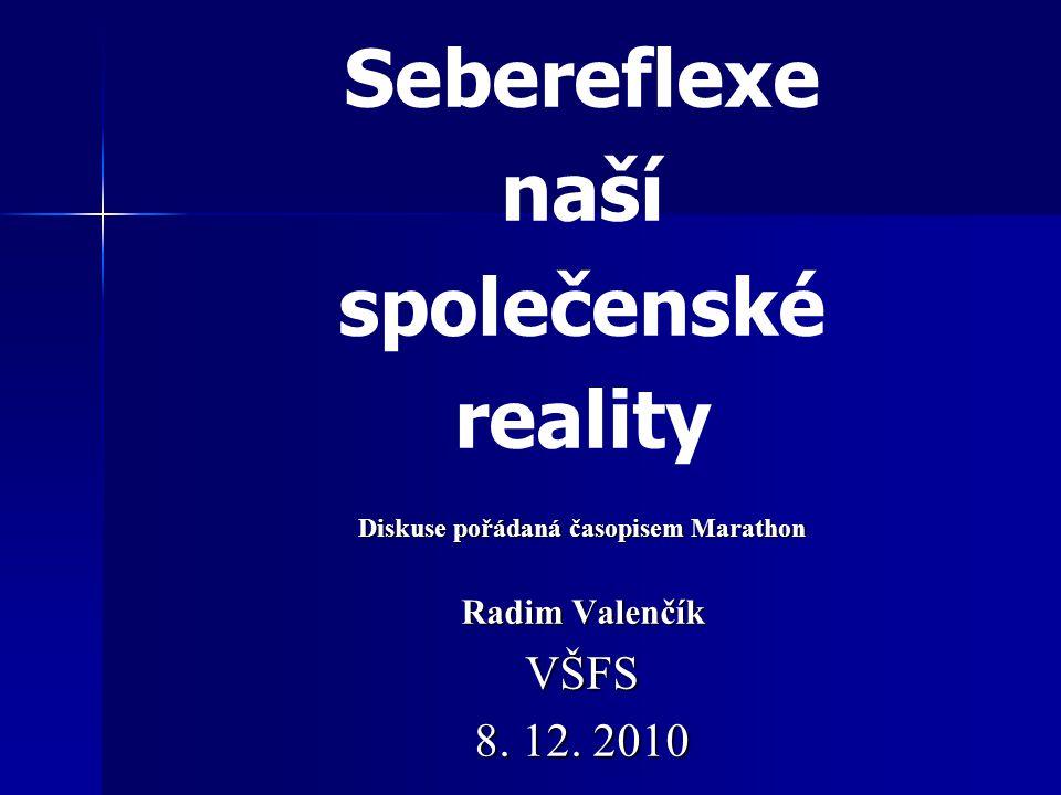 Sebereflexe naší společenské reality Diskuse pořádaná časopisem Marathon Radim Valenčík VŠFS 8.