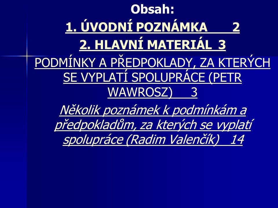 Obsah: 1. ÚVODNÍ POZNÁMKA2 2. HLAVNÍ MATERIÁL3 PODMÍNKY A PŘEDPOKLADY, ZA KTERÝCH SE VYPLATÍ SPOLUPRÁCE (PETR WAWROSZ)3 Několik poznámek k podmínkám a