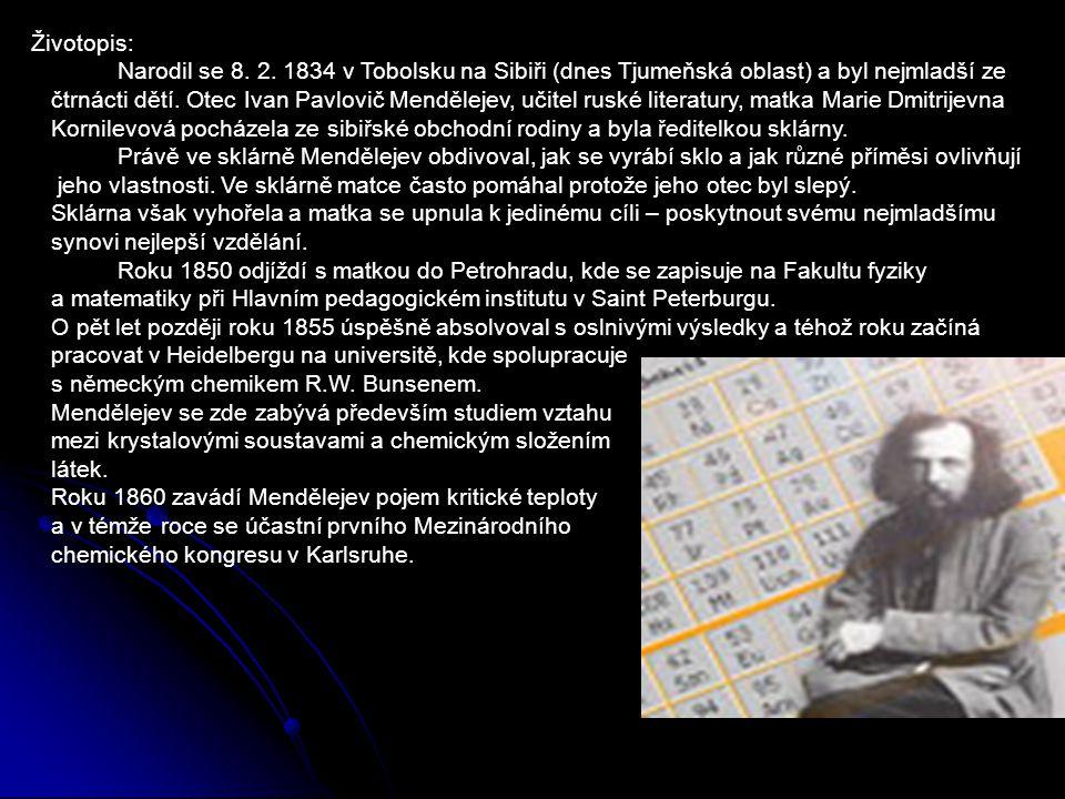 Životopis: Narodil se 8. 2. 1834 v Tobolsku na Sibiři (dnes Tjumeňská oblast) a byl nejmladší ze čtrnácti dětí. Otec Ivan Pavlovič Mendělejev, učitel