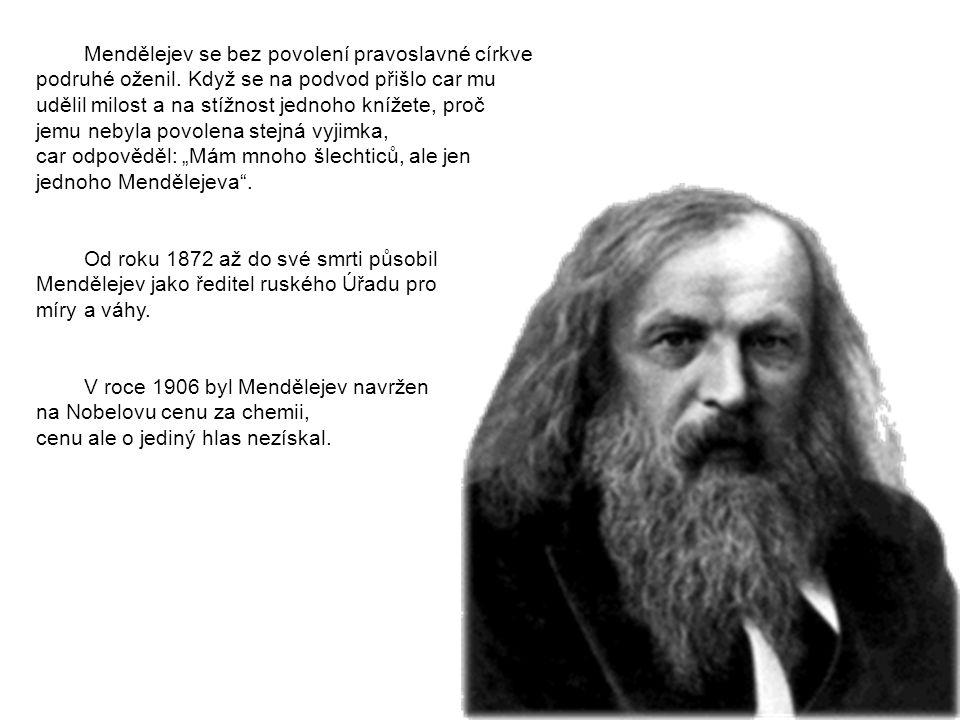 Mendělejev se bez povolení pravoslavné církve podruhé oženil. Když se na podvod přišlo car mu udělil milost a na stížnost jednoho knížete, proč jemu n