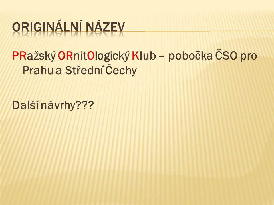 PRažský ORnitOlogický Klub – pobočka ČSO pro Prahu a Střední Čechy Další návrhy???