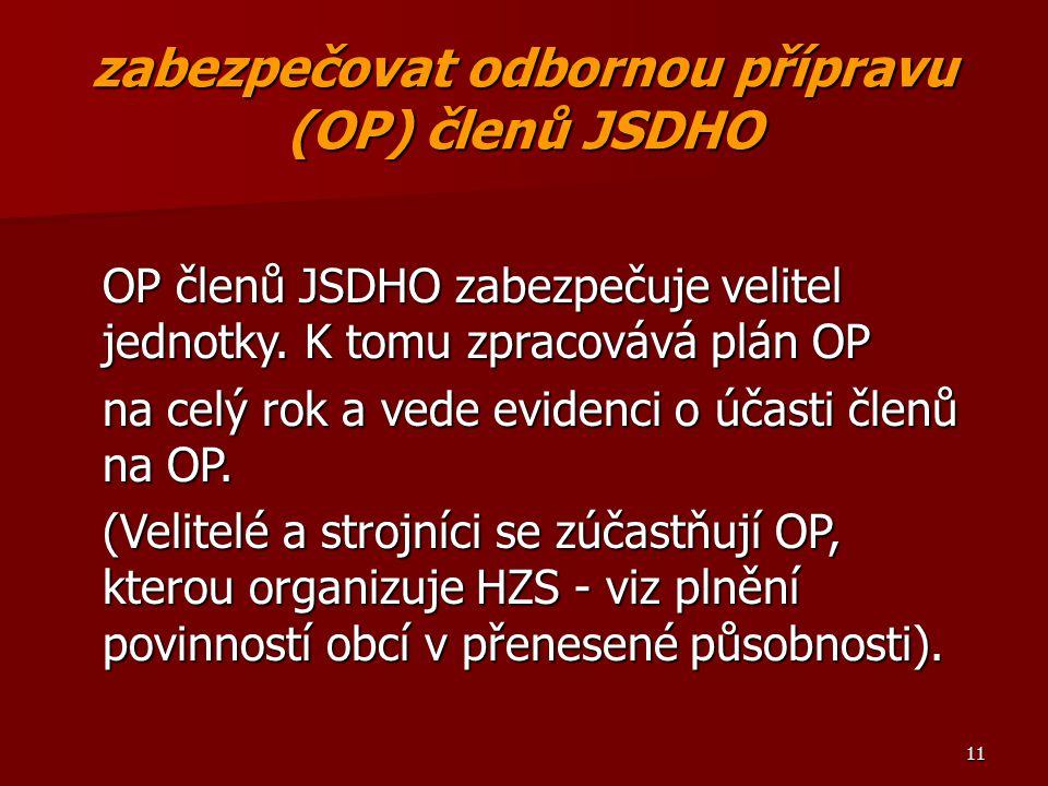 11 zabezpečovat odbornou přípravu (OP) členů JSDHO OP členů JSDHO zabezpečuje velitel jednotky. K tomu zpracovává plán OP na celý rok a vede evidenci