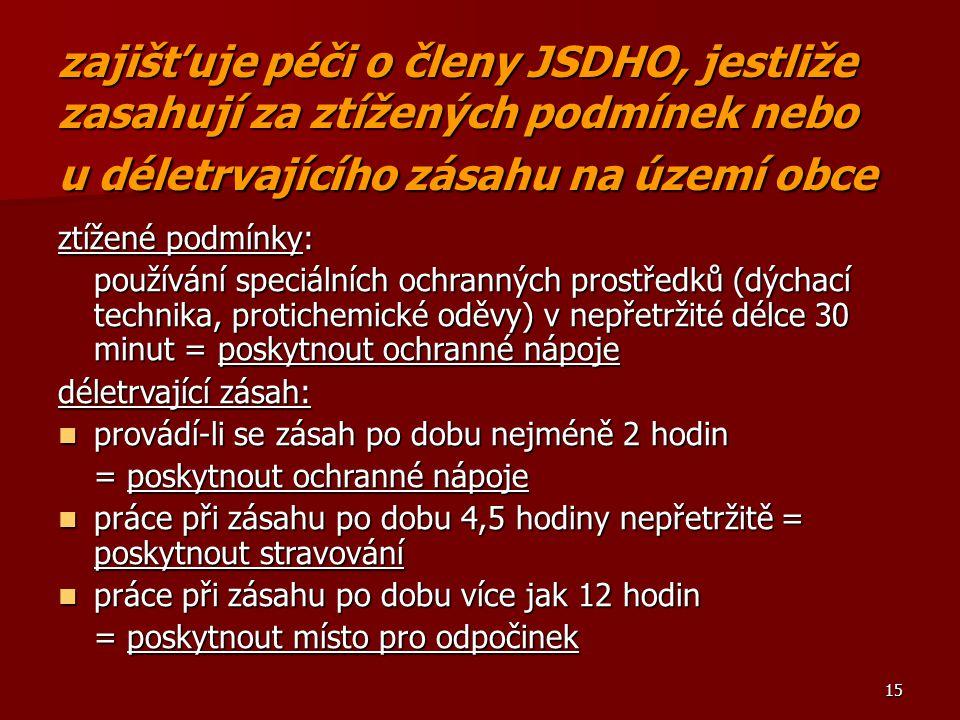 15 zajišťuje péči o členy JSDHO, jestliže zasahují za ztížených podmínek nebo u déletrvajícího zásahu na území obce ztížené podmínky: používání speciá
