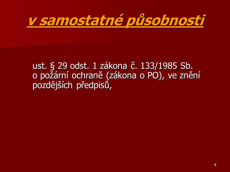 4 v samostatné působnosti ust. § 29 odst. 1 zákona č. 133/1985 Sb. o požární ochraně (zákona o PO), ve znění pozdějších předpisů,