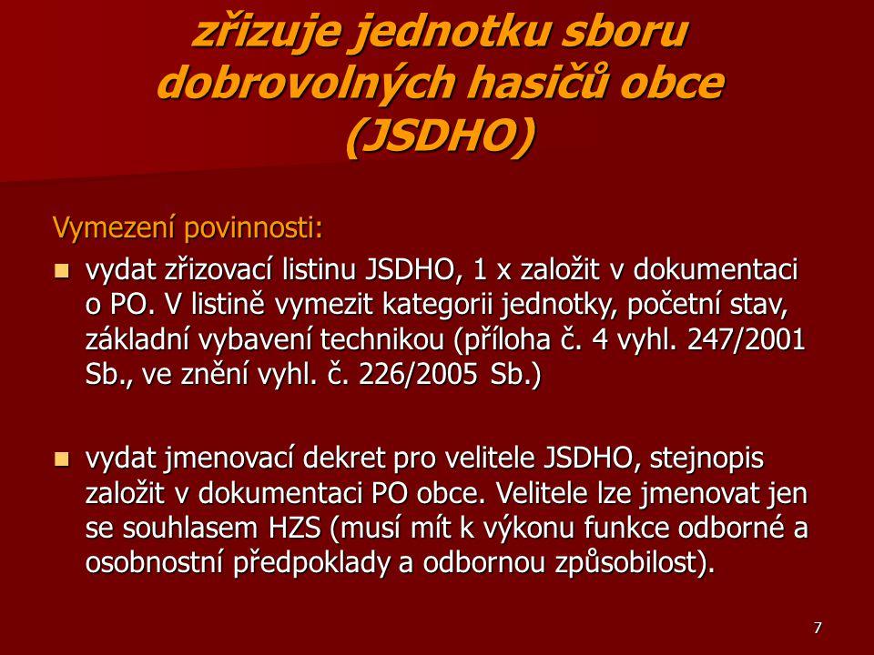 7 zřizuje jednotku sboru dobrovolných hasičů obce (JSDHO) Vymezení povinnosti: vydat zřizovací listinu JSDHO, 1 x založit v dokumentaci o PO. V listin