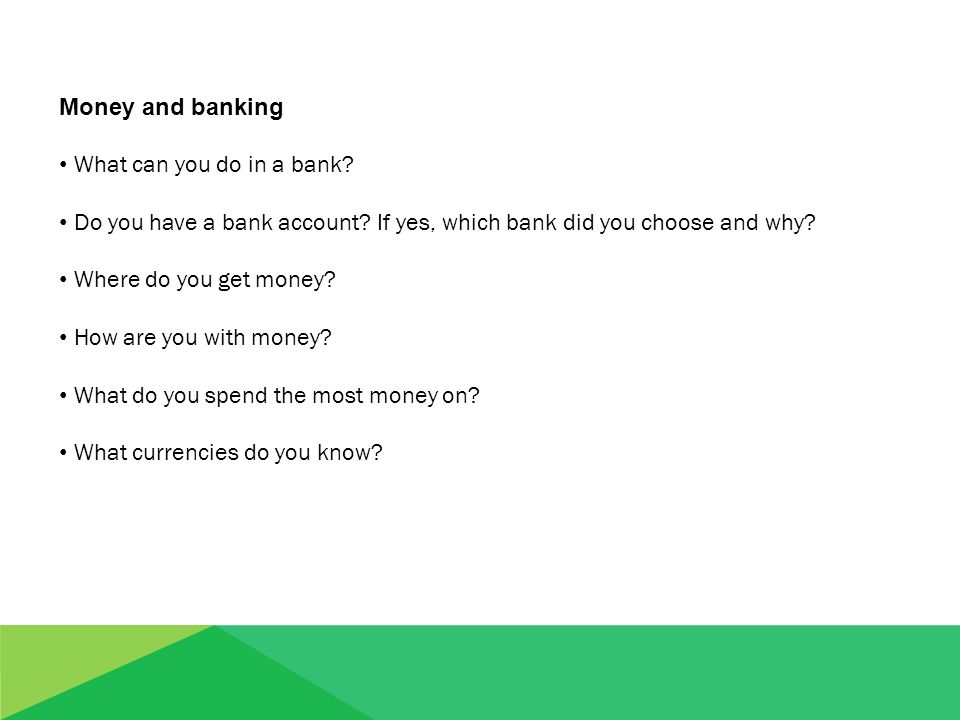 Money and banking What can you do in a bank. Do you have a bank account.