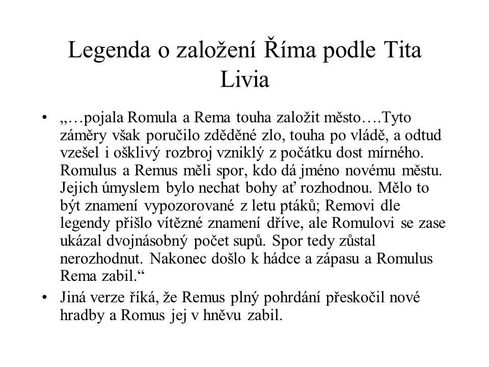 """Legenda o založení Říma podle Tita Livia """"…pojala Romula a Rema touha založit město….Tyto záměry však poručilo zděděné zlo, touha po vládě, a odtud vz"""