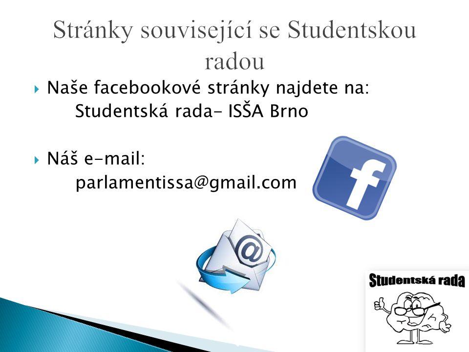  Naše facebookové stránky najdete na: Studentská rada- ISŠA Brno  Náš e-mail: parlamentissa@gmail.com