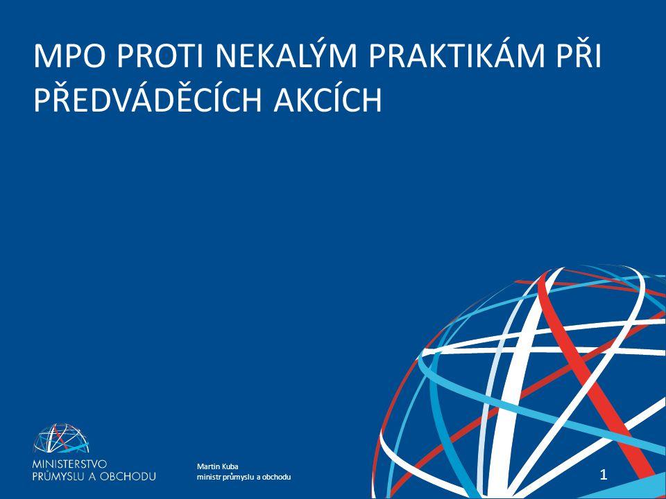 Martin Kuba ministr průmyslu a obchodu 11 MPO PROTI NEKALÝM PRAKTIKÁM PŘI PŘEDVÁDĚCÍCH AKCÍCH