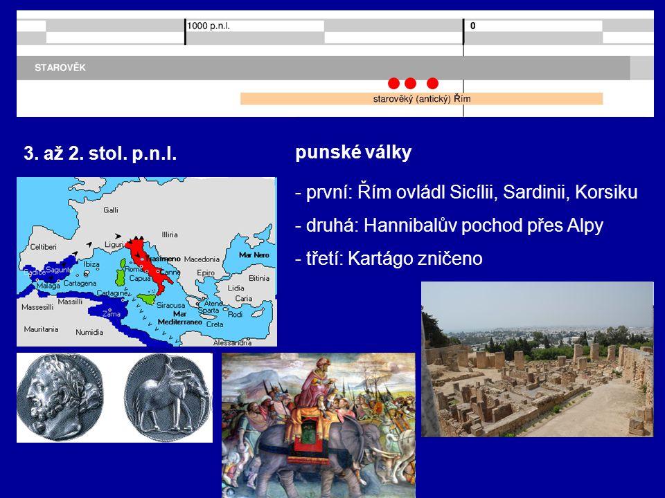 3. až 2. stol. p.n.l. punské války - první: Řím ovládl Sicílii, Sardinii, Korsiku - druhá: Hannibalův pochod přes Alpy - třetí: Kartágo zničeno