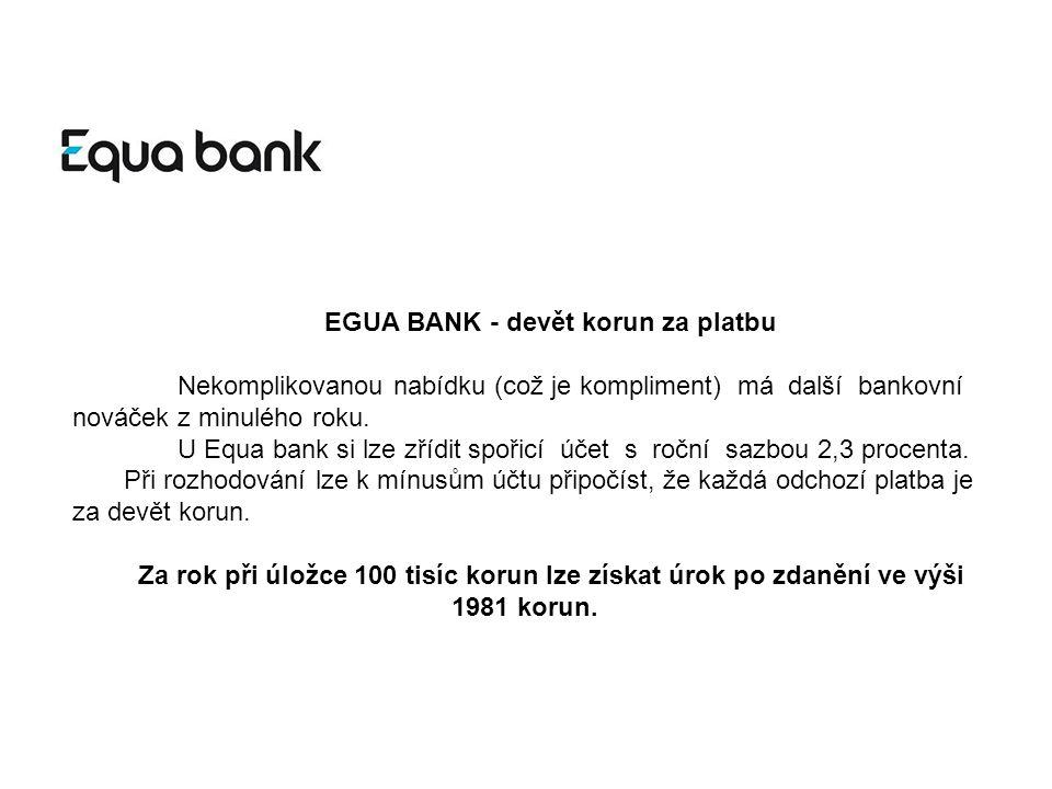 EGUA BANK - devět korun za platbu Nekomplikovanou nabídku (což je kompliment) má další bankovní nováček z minulého roku.