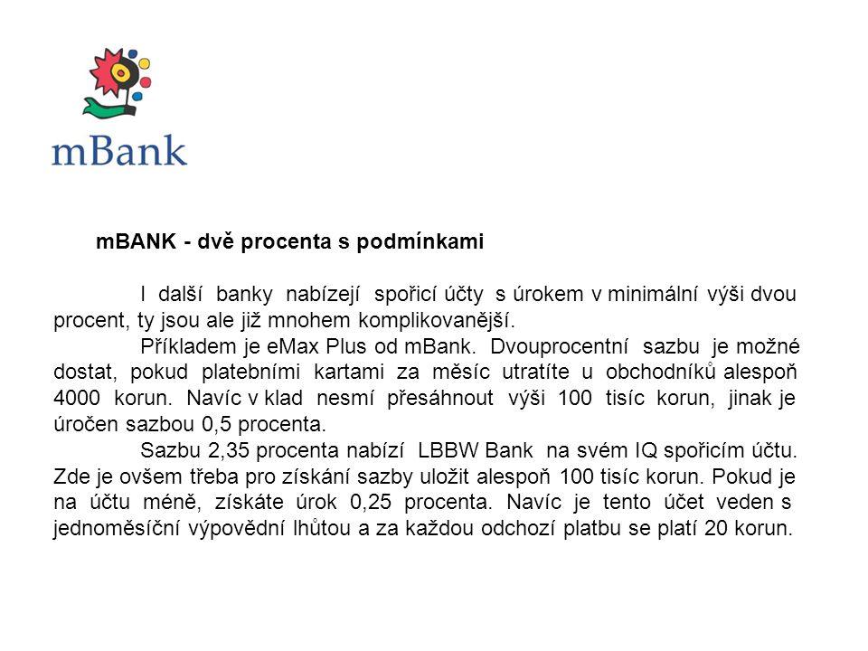 mBANK - dvě procenta s podmínkami I další banky nabízejí spořicí účty s úrokem v minimální výši dvou procent, ty jsou ale již mnohem komplikovanější.