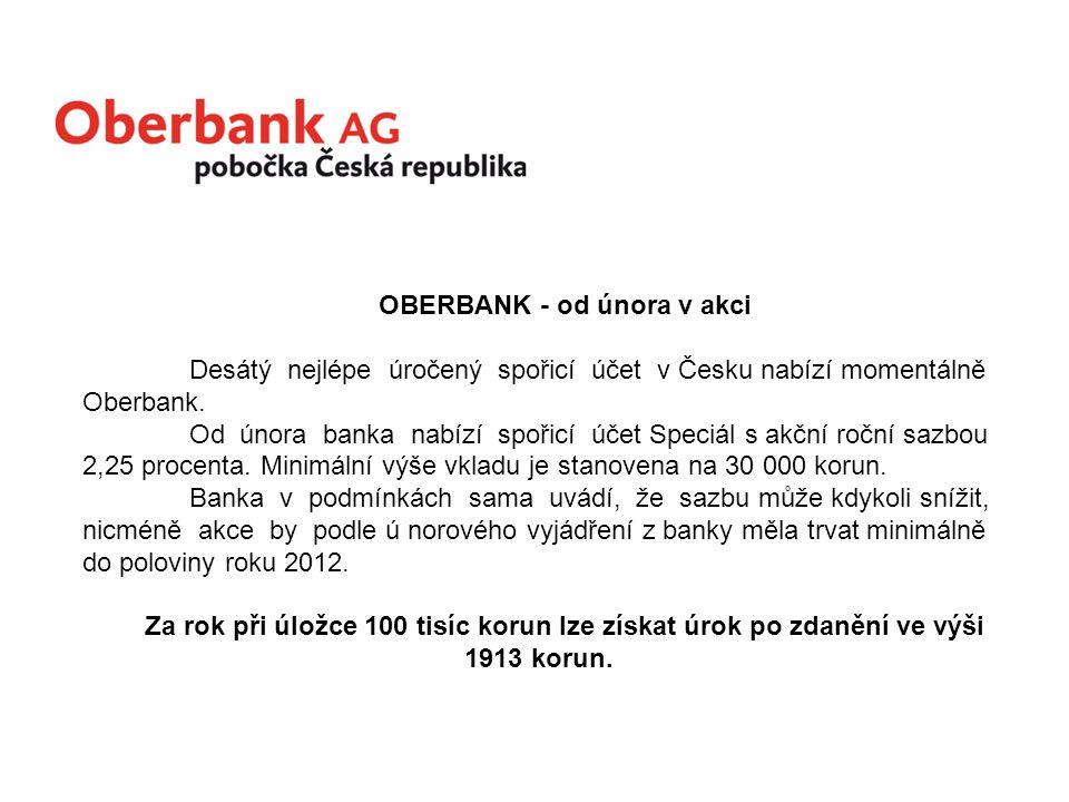 OBERBANK - od února v akci Desátý nejlépe úročený spořicí účet v Česku nabízí momentálně Oberbank.
