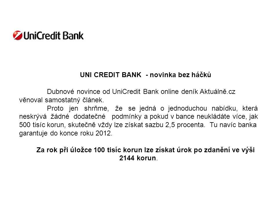 UNI CREDIT BANK - novinka bez háčků Dubnové novince od UniCredit Bank online deník Aktuálně.cz věnoval samostatný článek.