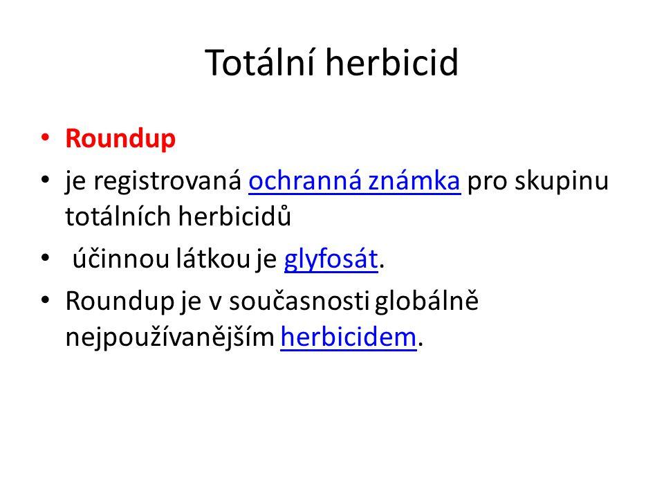 Totální herbicid Roundup je registrovaná ochranná známka pro skupinu totálních herbicidůochranná známka účinnou látkou je glyfosát.glyfosát Roundup je v současnosti globálně nejpoužívanějším herbicidem.herbicidem