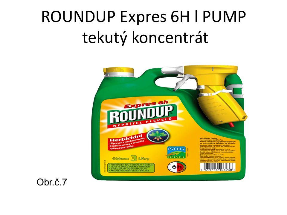 ROUNDUP Expres 6H l PUMP tekutý koncentrát Obr.č.7