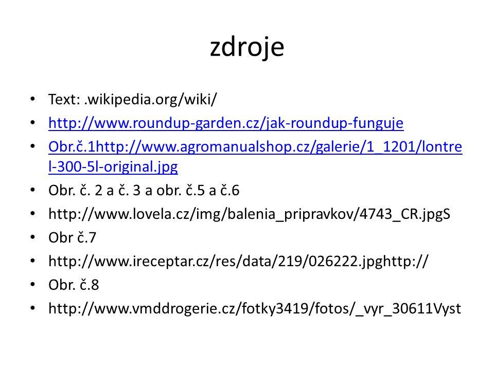 zdroje Text:.wikipedia.org/wiki/ http://www.roundup-garden.cz/jak-roundup-funguje Obr.č.1http://www.agromanualshop.cz/galerie/1_1201/lontre l-300-5l-o