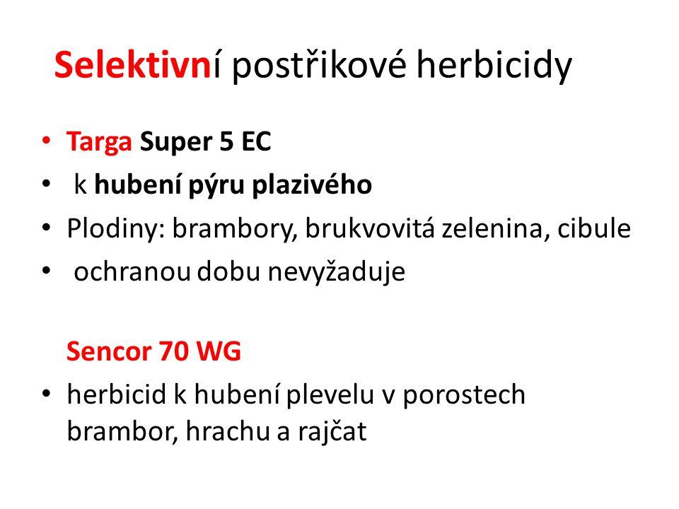 Selektivní postřikové herbicidy Targa Super 5 EC k hubení pýru plazivého Plodiny: brambory, brukvovitá zelenina, cibule ochranou dobu nevyžaduje Sencor 70 WG herbicid k hubení plevelu v porostech brambor, hrachu a rajčat