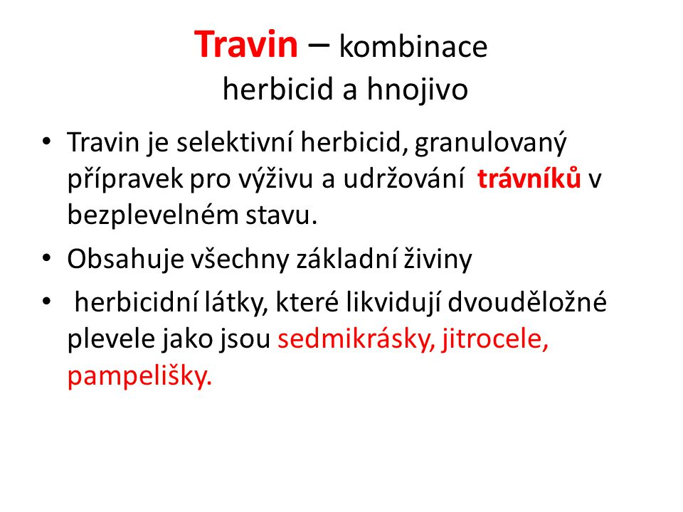 Travin – kombinace herbicid a hnojivo Travin je selektivní herbicid, granulovaný přípravek pro výživu a udržování trávníků v bezplevelném stavu. Obsah