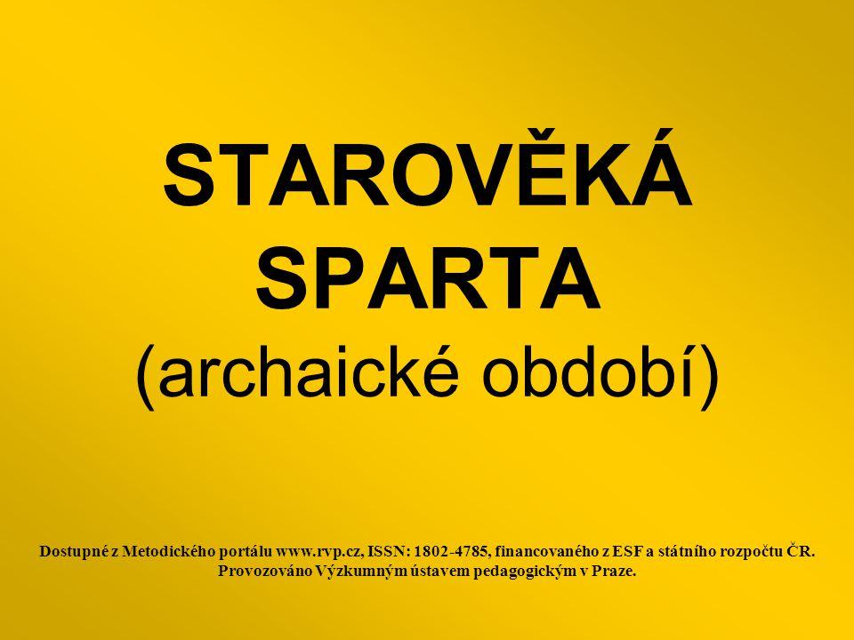 STAROVĚKÁ SPARTA (archaické období) Dostupné z Metodického portálu www.rvp.cz, ISSN: 1802-4785, financovaného z ESF a státního rozpočtu ČR.