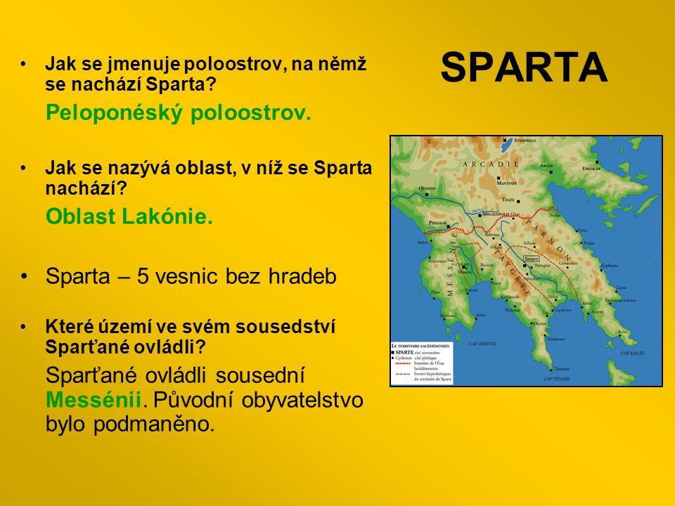 SPARTA Jak se jmenuje poloostrov, na němž se nachází Sparta.