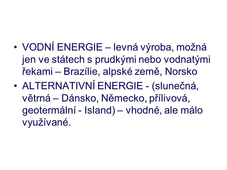 VODNÍ ENERGIE – levná výroba, možná jen ve státech s prudkými nebo vodnatými řekami – Brazílie, alpské země, Norsko ALTERNATIVNÍ ENERGIE - (slunečná,