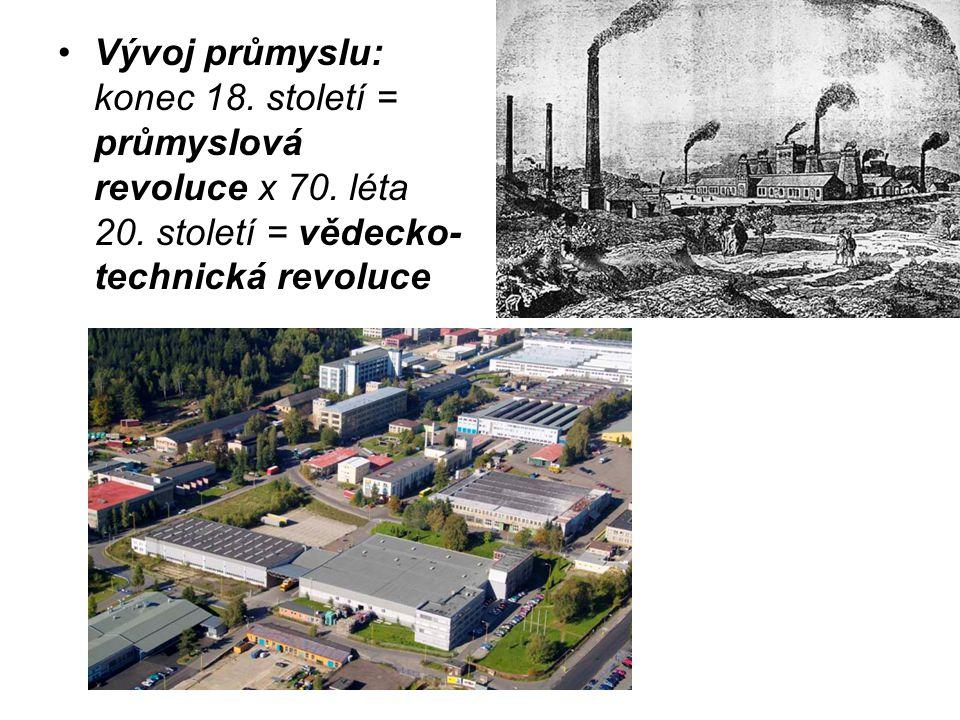 Vývoj průmyslu: konec 18. století = průmyslová revoluce x 70. léta 20. století = vědecko- technická revoluce