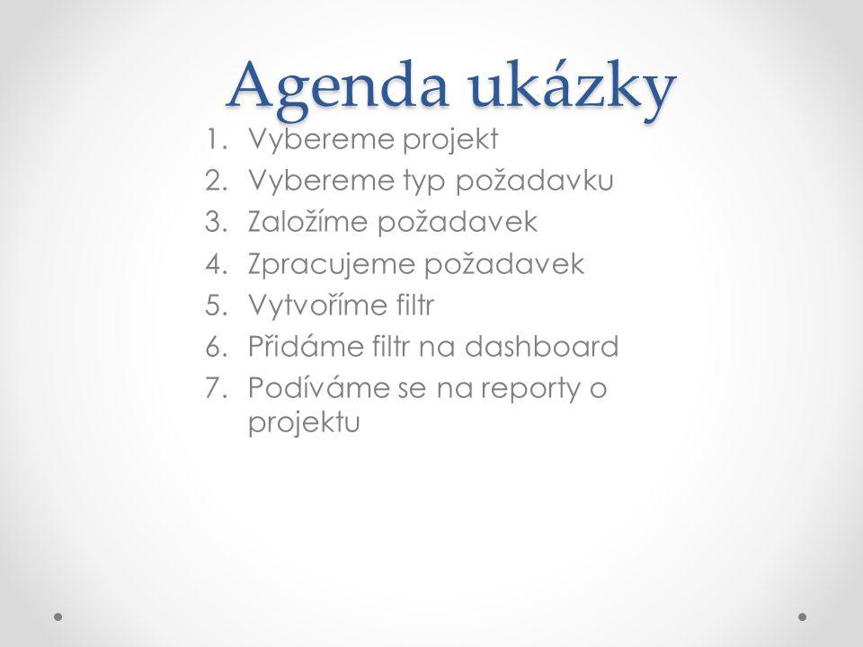 Agenda ukázky 1.Vybereme projekt 2.Vybereme typ požadavku 3.Založíme požadavek 4.Zpracujeme požadavek 5.Vytvoříme filtr 6.Přidáme filtr na dashboard 7.Podíváme se na reporty o projektu