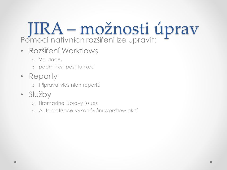 JIRA – integrace Email JIRA RPC Services o REST o SOAP Service o XML-RPC Service Rozsáhlá sada poskytovaných operací pomocí WS