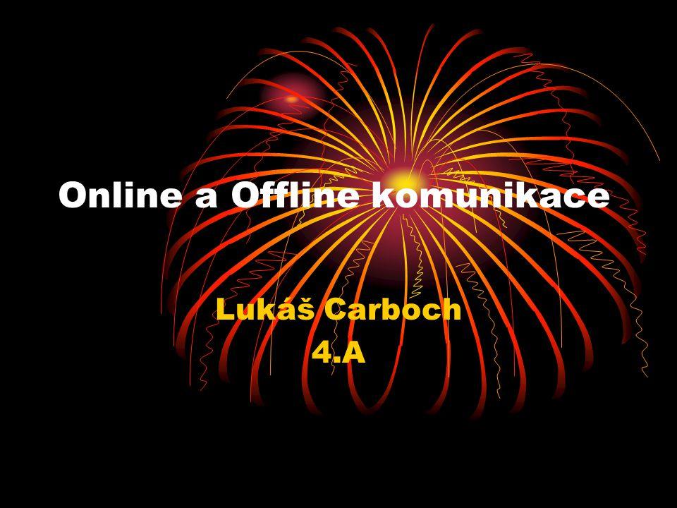 Online a Offline komunikace Lukáš Carboch 4.A