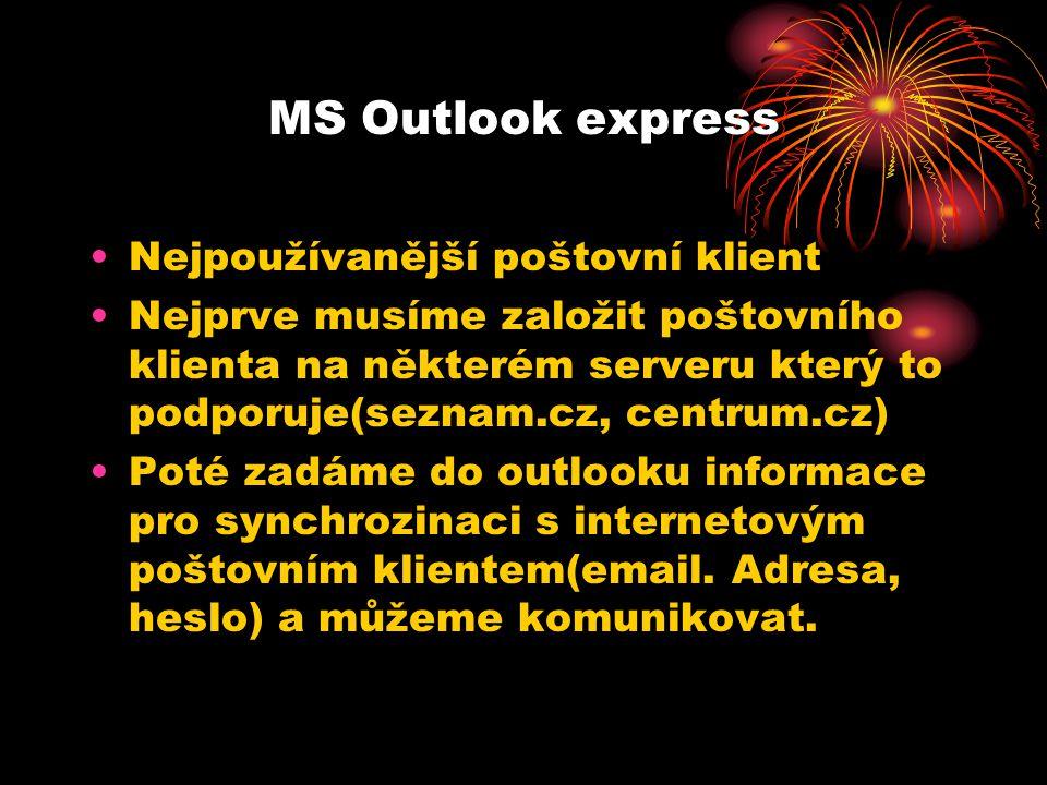 MS Outlook express Nejpoužívanější poštovní klient Nejprve musíme založit poštovního klienta na některém serveru který to podporuje(seznam.cz, centrum.cz) Poté zadáme do outlooku informace pro synchrozinaci s internetovým poštovním klientem(email.