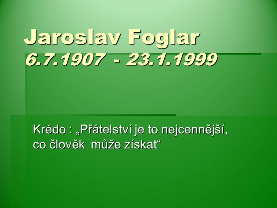 """Jaroslav Foglar 6.7.1907 - 23.1.1999 Krédo : """"Přátelství je to nejcennější, co člověk může získat"""