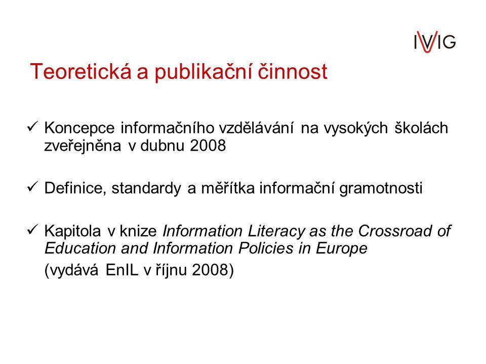 Teoretická a publikační činnost Koncepce informačního vzdělávání na vysokých školách zveřejněna v dubnu 2008 Definice, standardy a měřítka informační gramotnosti Kapitola v knize Information Literacy as the Crossroad of Education and Information Policies in Europe (vydává EnIL v říjnu 2008)