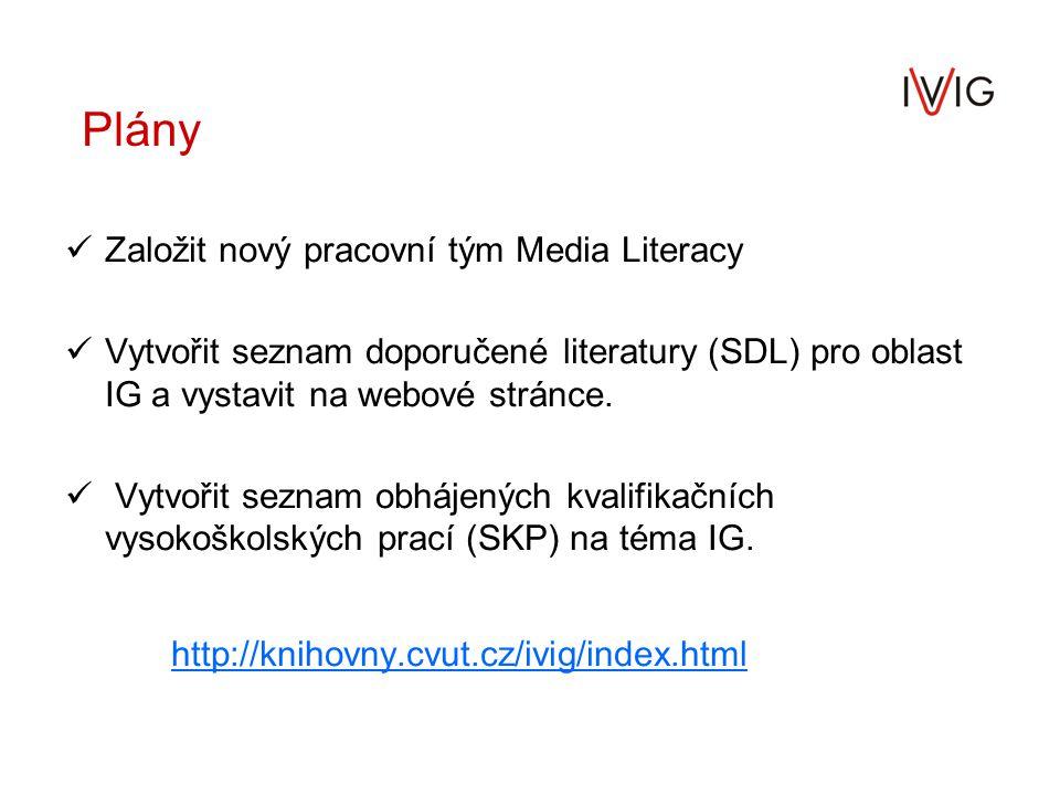 Plány Založit nový pracovní tým Media Literacy Vytvořit seznam doporučené literatury (SDL) pro oblast IG a vystavit na webové stránce.