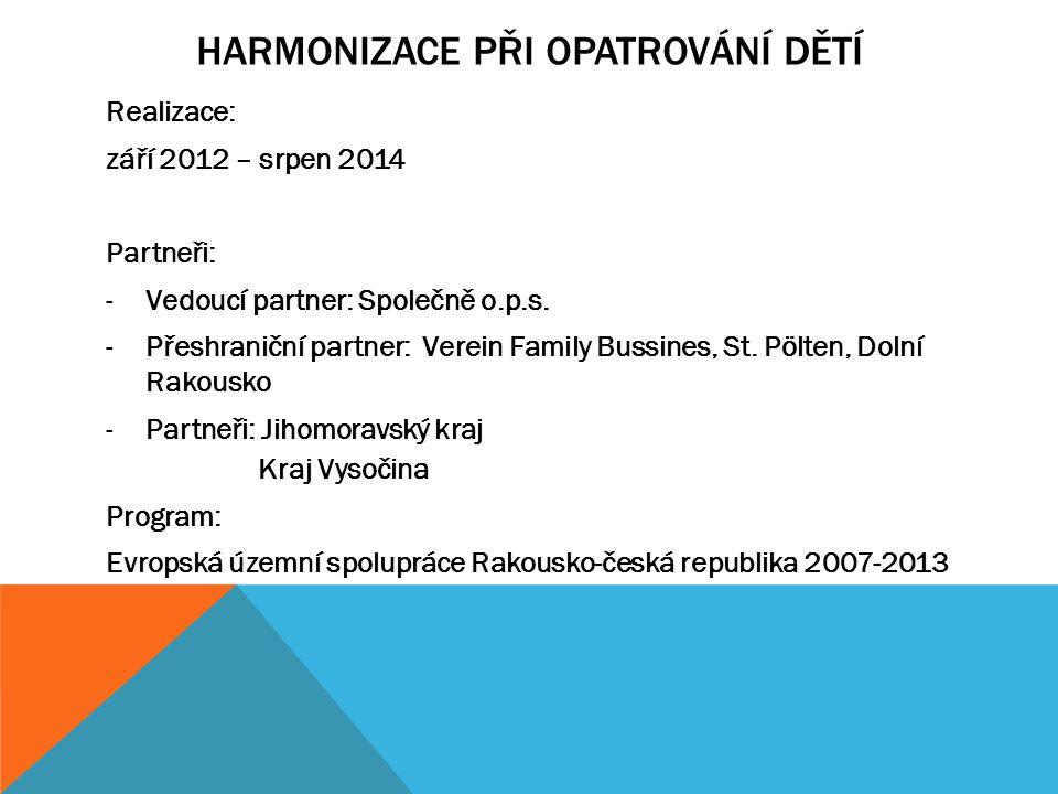 HARMONIZACE PŘI OPATROVÁNÍ DĚTÍ Realizace: září 2012 – srpen 2014 Partneři: -Vedoucí partner: Společně o.p.s.